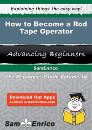 How to Become a Rod Tape Operator - How to Become a Rod Tape Operator ebook by Mose Riddick