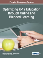 Optimizing K-12 Education through Online and Blended Learning ebook by Nathaniel Ostashewski,Jennifer Howell,Martha Cleveland-Innes