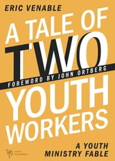 A Tale of Two Youth Workers - A Youth Ministry Fable ebook by Eric Venable