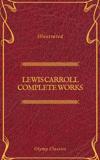 Lewis Carroll Complete Works (Olymp Classics) ebook by Lewis Carroll,Olymp Classics
