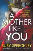 A Mother Like You - An unputdownable, twisty psychological thriller ebook by