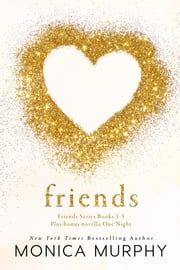 The Friends Boxed Set - (Friends Series Books 1-3) ebook by Monica Murphy