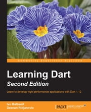 Learning Dart - Second Edition ebook by Ivo Balbaert,Dzenan Ridjanovic