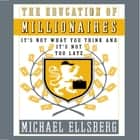 The Education of Millionaires - It's Not What You Think and It's Not Too Late audiobook by Michael Ellsberg