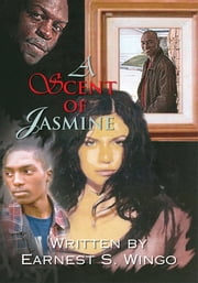 A Scent of Jasmine ebook by Earnest S. Wingo