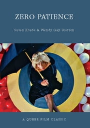 Zero Patience - A Queer Film Classic ebook by Wendy Gay Pearson,Susan Knabe