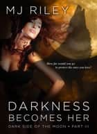 Darkness Becomes Her - Dark Side of the Moon, #3 ebook by MJ Riley