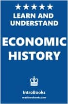 Learn and Understand Economic History eBook par IntroBooks