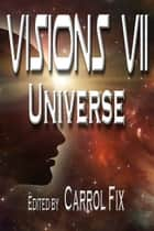 Visions VII: Universe ebook by Carrol Fix