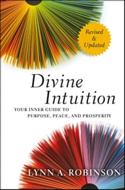 Divine Intuition - Your Inner Guide to Purpose, Peace, and Prosperity ebook by Lynn A. Robinson