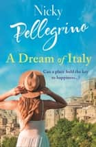 A Dream of Italy - An uplifting story of love, family and holidays in the sun! ebook by Nicky Pellegrino
