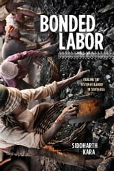 Bonded Labor - Tackling the System of Slavery in South Asia ebook by Siddharth Kara