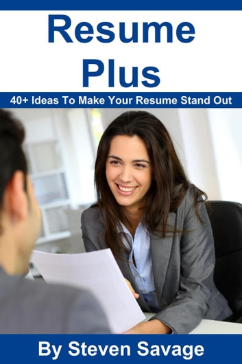 Resume Plus: 40+ Ways To Make Your Resume Stand Out - Steve's Career Advice, #3 ebook by Steven Savage