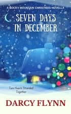 Seven Days in December ebook by Darcy Flynn