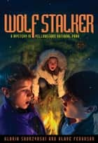 Mysteries in Our National Parks: Wolf Stalker - A Mystery in Yellowstone National Park eBook by Alane Ferguson, Gloria Skurzynski