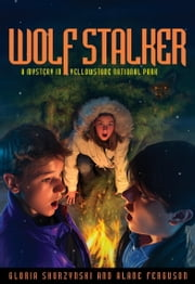 Mysteries in Our National Parks: Wolf Stalker - A Mystery in Yellowstone National Park ebook by Alane Ferguson,Gloria Skurzynski