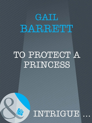 To Protect a Princess (Mills & Boon Intrigue) ebook by Gail Barrett