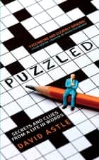 Puzzled - Secrets and clues from a life in words ebook by David Astle