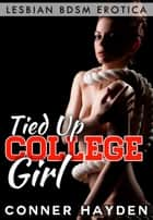 Tied Up College Girl - Lesbian BDSM Erotica eBook by Conner Hayden