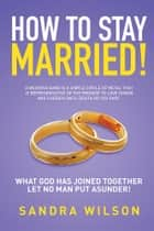 HOW TO STAY MARRIED! ebook by Sandra Wilson