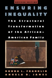 Ensuring Inequality: The Structural Transformation of the African-American Family, Revised Edition ebook by Donna L. Franklin,Angela D. James