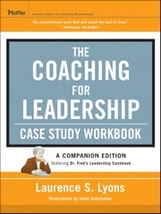The Coaching for Leadership Case Study Workbook ebook by Laurence S. Lyons,Janet Schatzman