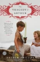 The Tragedy of Arthur ebook by Arthur Phillips