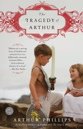 The Tragedy of Arthur - A Novel ebook by Arthur Phillips