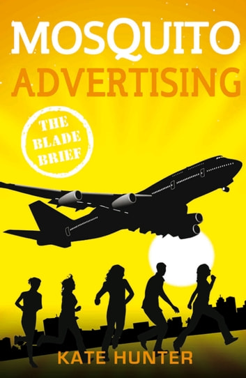 Mosquito Advertising: The Blade Brief ebook by Kate Hunter