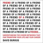 Friend of a Friend . . . - Understanding the Hidden Networks That Can Transform Your Life and Your Career audiobook by David Burkus, P.J. Ochlan