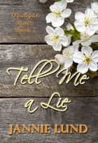 Tell Me a Lie (Madigan River Book 1) ebook by Jannie Lund