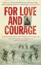 For Love and Courage - The Letters of Lieutenant Colonel E.W. Hermon from the Western Front 1914 - 1917 ebook by E. W. Hermon, Anne Nason