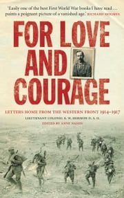 For Love and Courage - The Letters of Lieutenant Colonel E.W. Hermon from the Western Front 1914 - 1917 ebook by E. W. Hermon