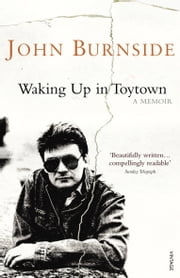 Waking Up in Toytown - A Memoir ebook by John Burnside