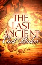 The Last Ancient ebook by Eliot Baker