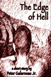 The Edge of Hell ebook by Peter Galarneau Jr.