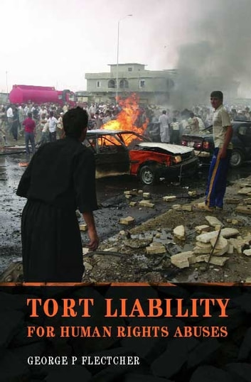 Tort Liability for Human Rights Abuses ebook by Professor George P Fletcher
