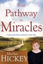 Your Pathway To Miracles - Activate the Power of God in Your Life ebook by Marilyn Hickey