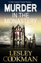 Murder in the Monastery - A Libby Sarjeant Murder Mystery ebook by Lesley Cookman