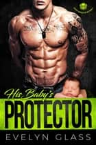 His Baby's Protector - Desert Marauders MC, #2 ebook by Evelyn Glass