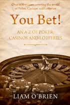You Bet! - An A-Z of Poker, Casinos and Lotteries ebook by Liam O'Brien