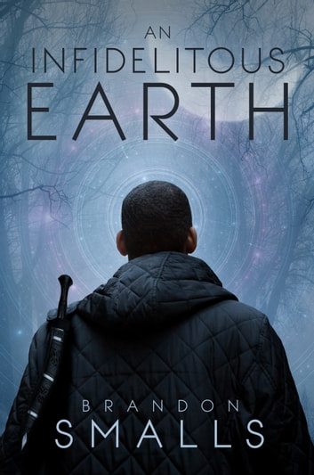 An Infidelitous Earth ebook by Brandon Smalls