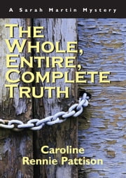The Whole, Entire, Complete Truth - A Sarah Martin Mystery ebook by Caroline Rennie-Pattison