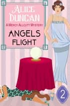 Angels Flight (A Mercy Allcutt Mystery, Book 2) - Historical Cozy Mystery ebook by Alice Duncan