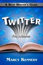 Twitter for Authors ebook by Marcy Kennedy