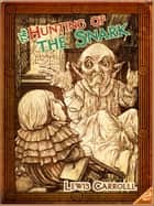 The Hunting of the Snark : An Agony In Eight Fits (Illustrated and Free Audiobook Link) ebook by Lewis Carroll