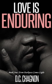 Love Is Enduring, Book One: From Darkness to Light ebook by D.C. Chagnon