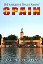 101 Amazing Facts About Spain ebook by Jack Goldstein