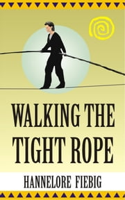 Walking the Tight Rope ebook by Hannelore Fiebig