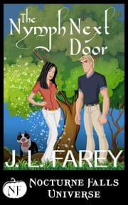 The Nymph Next Door - A Nocturne Falls Universe Story ebook by J.L. Farey